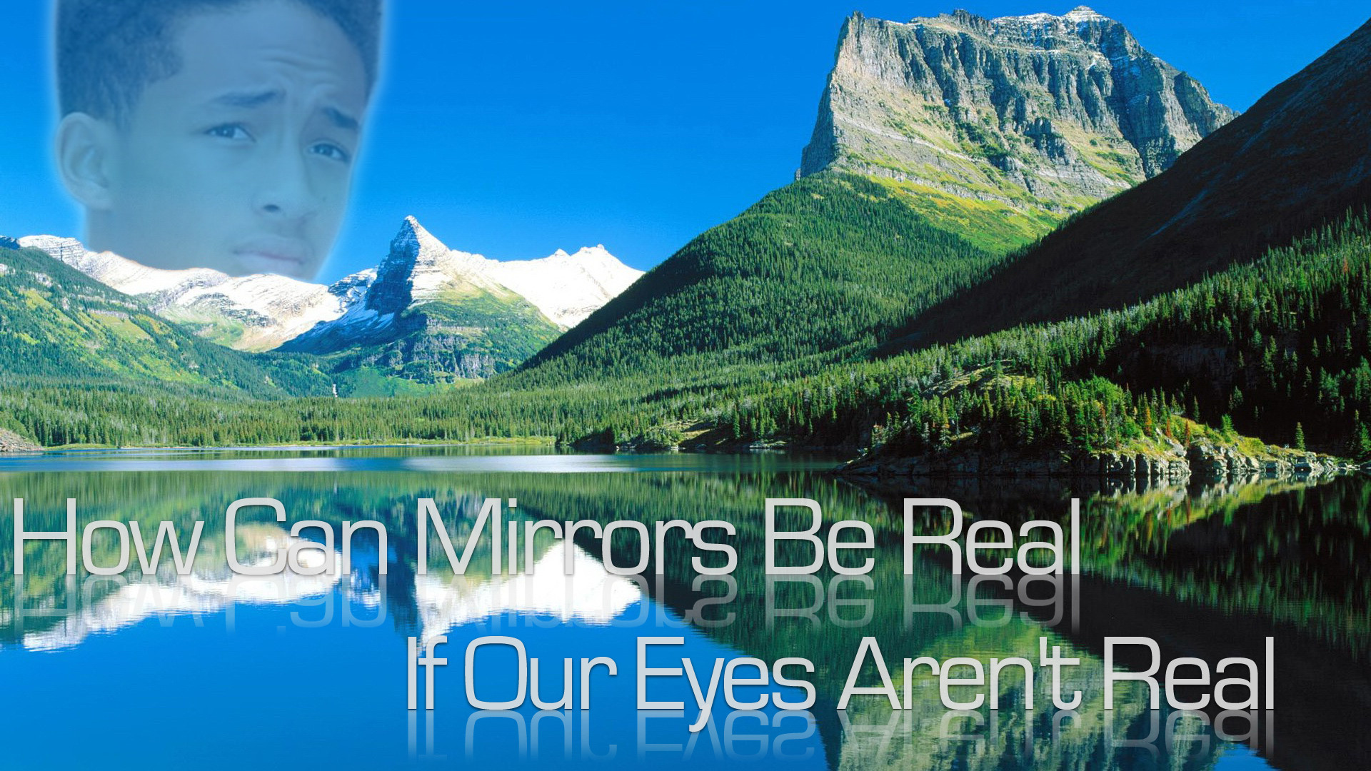 Image 648989 jaden smith know your meme ow can miprors be real nature mount scenery reflection wilderness water resources mountain water sky voltagebd Choice Image
