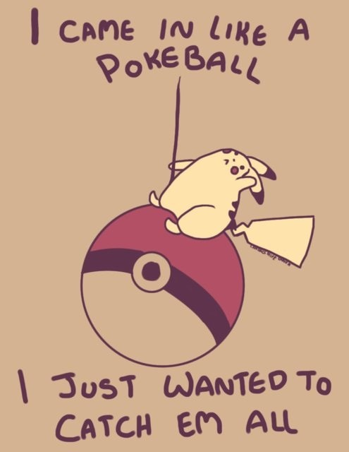 I came in like a Poke Ball   Wrecking Ball   Know Your Meme