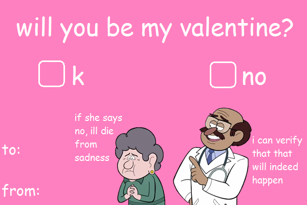 Will You Be My Valentine? No If She Says No, Ill Die From Sadness