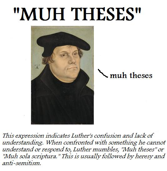 muh theses muh know your meme  muh theses muh theses this expression indicates luther s confusion and lack of understanding