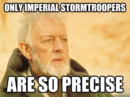 Afbeeldingsresultaat voor only imperial stormtroopers are so precise