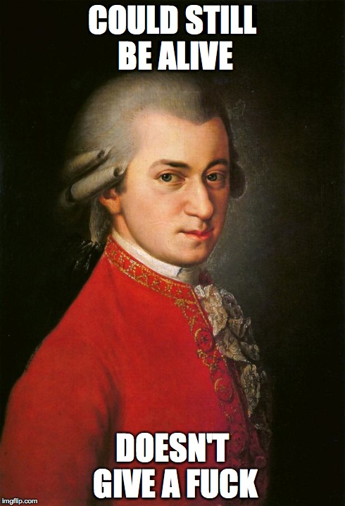882 mozart doesn't give a fuck could mozart be still alive? know
