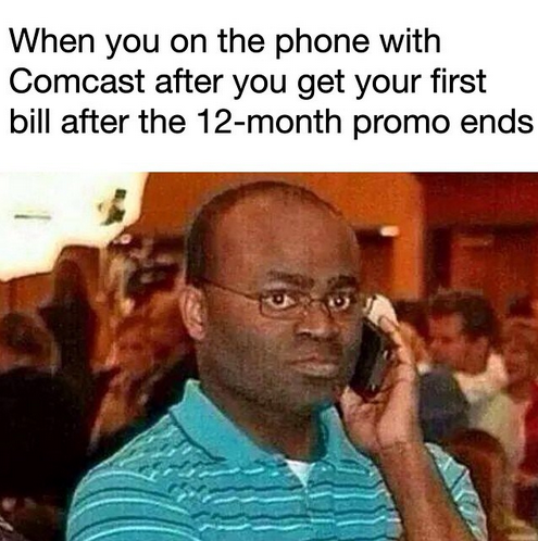 8c1 on the phone with comcast after your first bill black guy on the,Comcast Memes