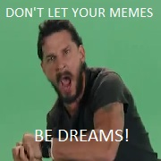 cd0 don't let your memes be dreams! shia labeouf's intense