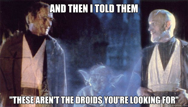 b45 these are not the droids you are looking for know your meme