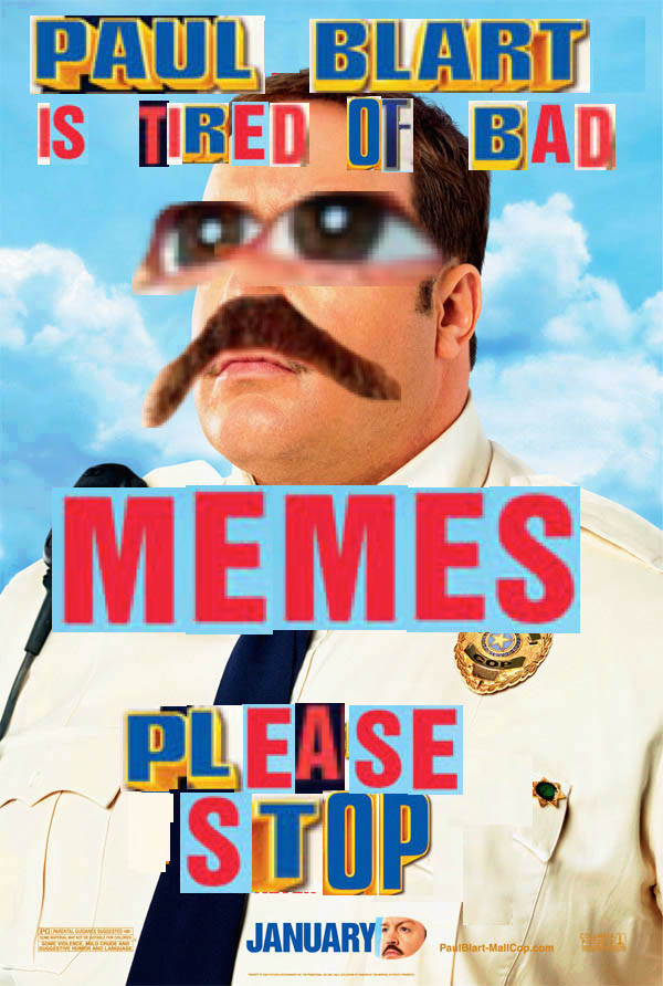b83 stop paul blart mall cop know your meme,Paul Blart Memes