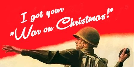 I Got Your War on Christmas | The War On Christmas | Know Your Meme