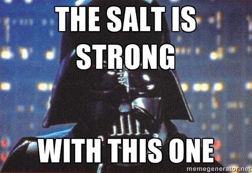 c7f the salt is strong salty know your meme,Meme Salt