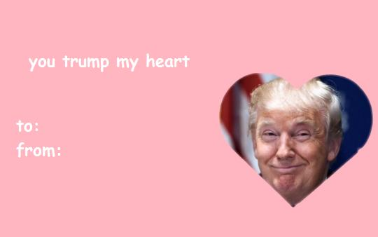 You Trump My Heart | Valentine\'s Day E-cards | Know Your Meme