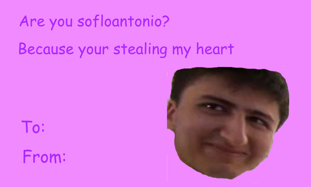 Are You Sofloantonio? Because Your Stealing My Heart To: 10 From: