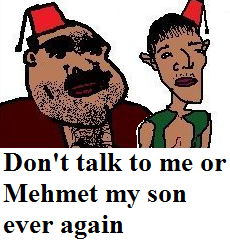 b52 mehmet my son don't talk to me or my son ever again know your meme,My Son Meme