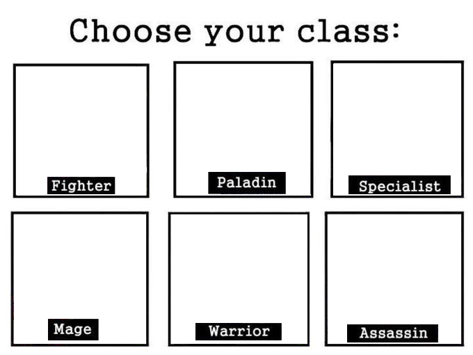 Choose your class meme templates know your meme choose your class fighter paladin specialist mage warrior assassin pronofoot35fo Images