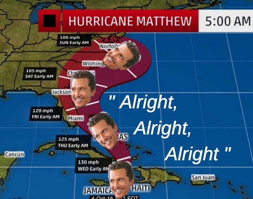 6dd alright, alright, alright 2016 hurricane matthew know your meme