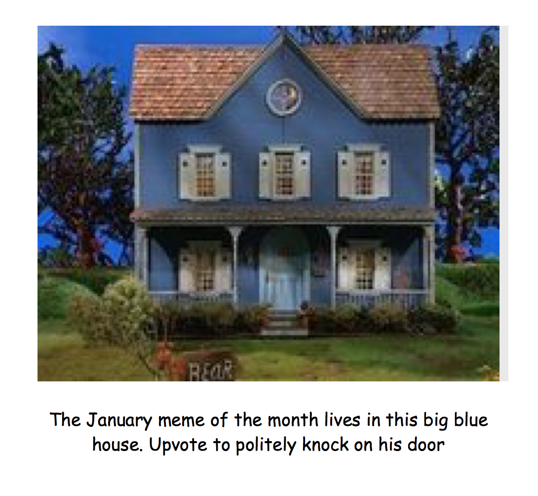 the january meme of the month lives in this big blue house upvote to politely - Big Blue House
