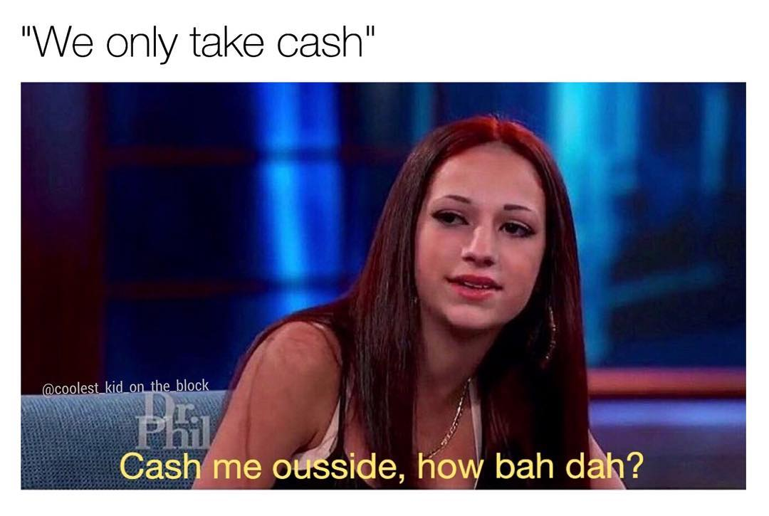 414 no checks cash me ousside howbow dah know your meme,Cash Me Outside Know Your Meme