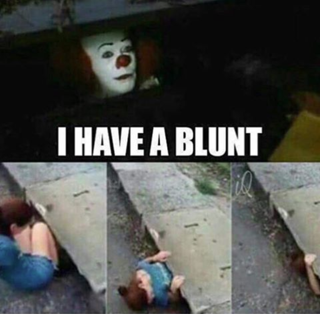 576 i have a blunt pennywise in the sewer know your meme