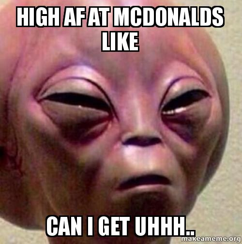 7ce high af at mcdonald's like can i get uhhh know your meme