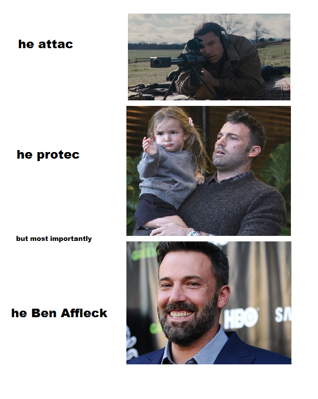 ce4 he affleck he protec but he also attac know your meme