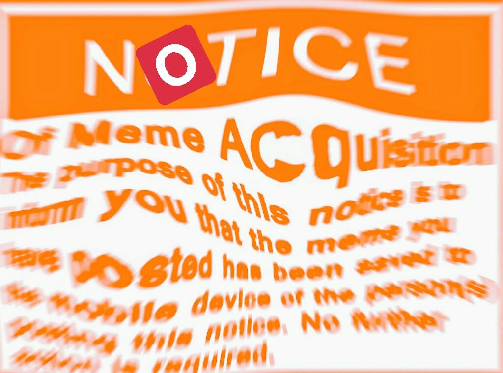 26a deep fried notice of meme acquisition notice of meme acquisition