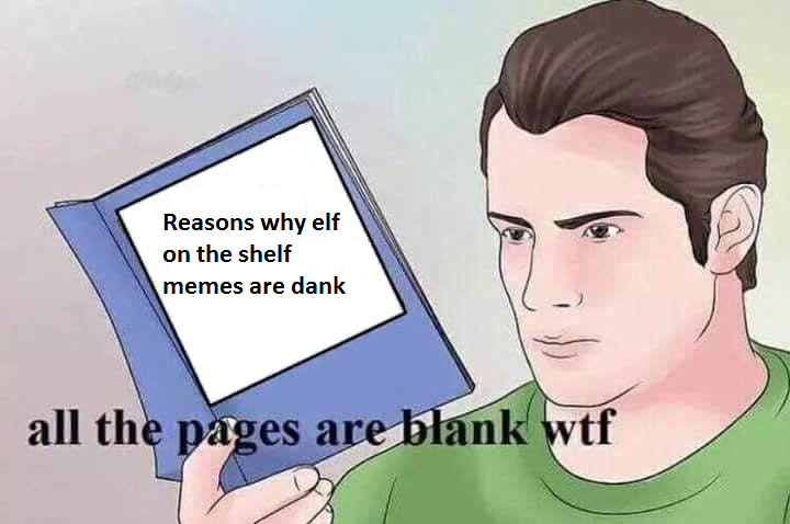 83b elf on the shelf memes all the pages are blank know your meme