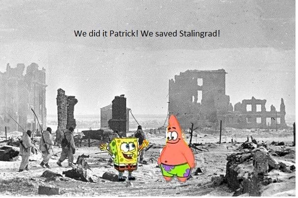 bbd we saved stalingrad! we did it, patrick! we saved the city