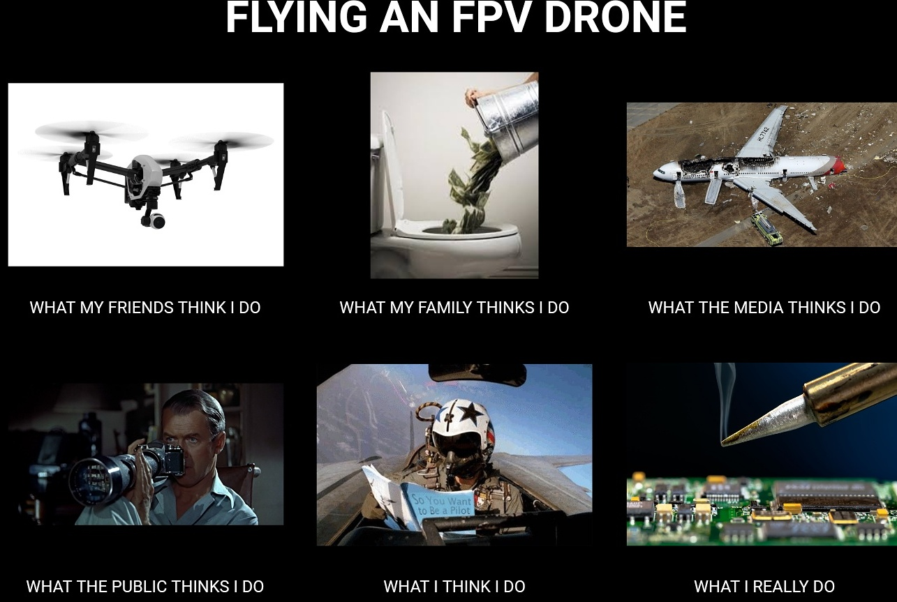 FLYING AN FPV DRONE WHAT MY FRIENDS THINK I DO FAMILY THINKS