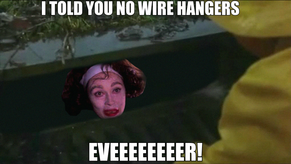 ff3 no wire hangers ever!!! pennywise in the sewer know your meme