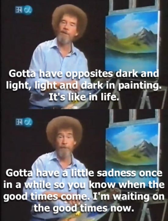 Gotta have opposites dark and light, light and dark in painting.